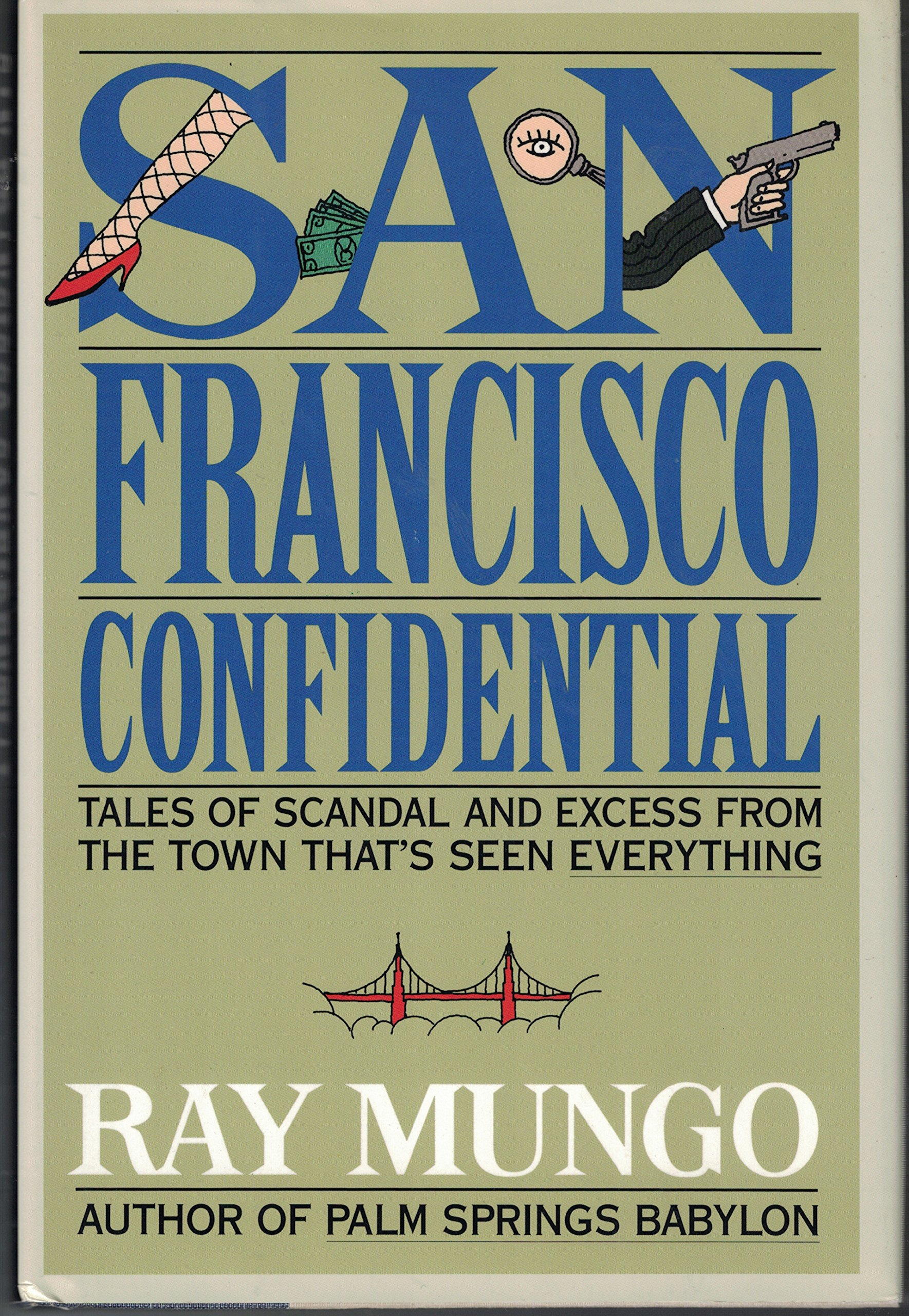 san francisco confidential tales of scandal and excess from the