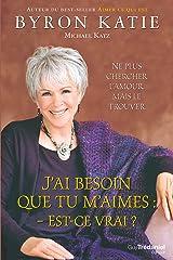 J'ai besoin que tu m'aimes : est-ce vrai? (French Edition) Kindle Edition