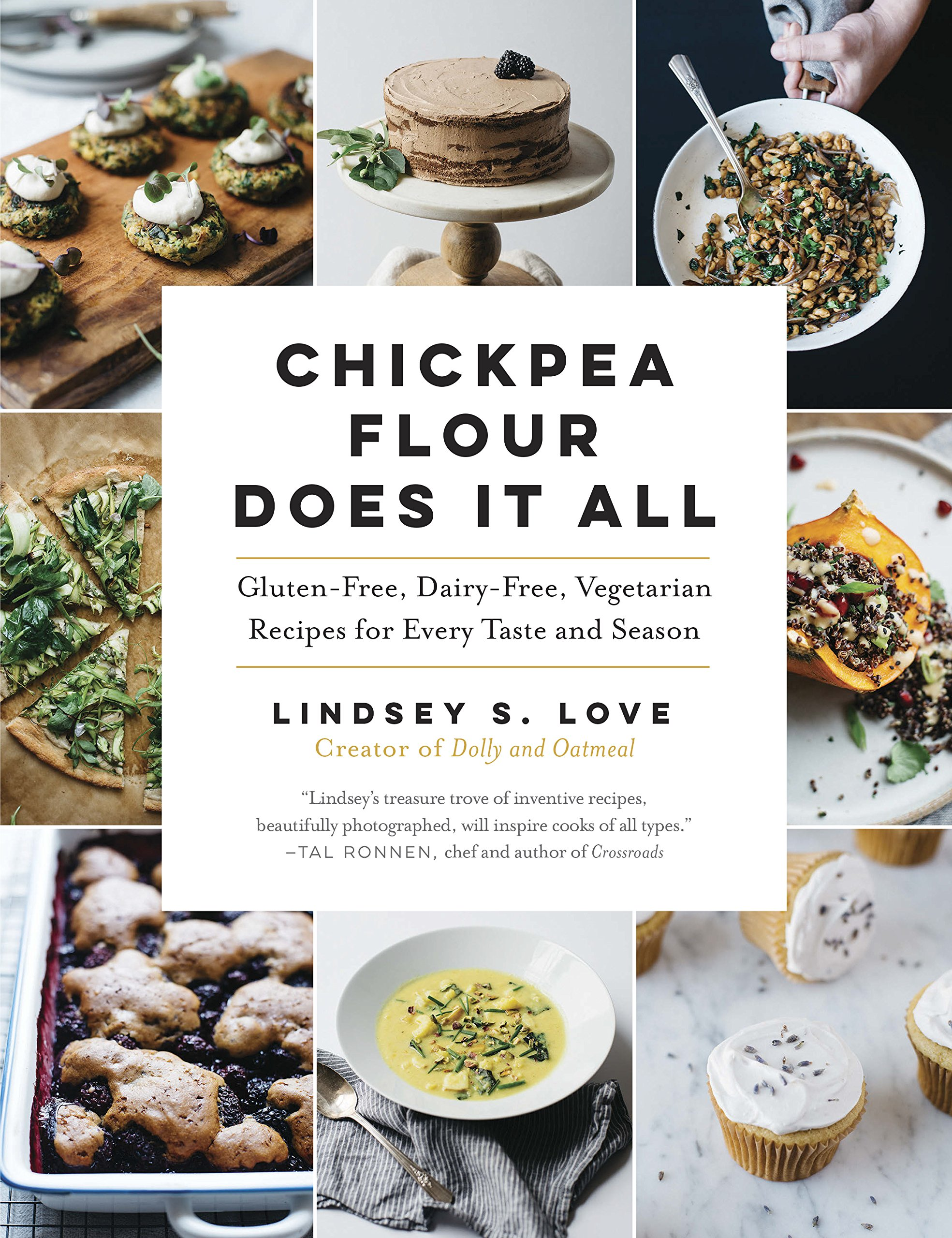 Chickpea Flour Does It All: Gluten-Free, Dairy-Free, Vegetarian Recipes for Every Taste and Season by The Experiment