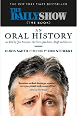 The Daily Show (The Book): An Oral History as Told by Jon Stewart, the Correspondents, Staff and Guests Kindle Edition