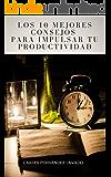 Los 10 mejores consejos para impulsar tu productividad: Maneja tu tiempo. Haz más cosas en menos tiempo. Evita procrastinar y despega tu productividad. (Colección productividad nº 1)