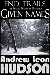 Given Names: A Weird Western Novella (End Trails Book 2) Kindle Edition