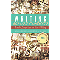 Writing across Contexts: Transfer, Composition, and Sites of Writing