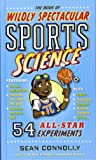 The Book of Wildly Spectacular Sports Science: 54 All-Star Experiments (Irresponsible Science)
