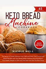 Keto Bread Machine Cookbook: The secret to create delicious low-carb and grain-free homemade bread, that tastes just like the real thing! Kindle Edition