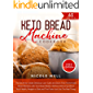 Keto Bread Machine Cookbook: The secret to create delicious low-carb and grain-free homemade bread, that tastes just like the real thing!