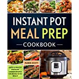 Instant Pot Meal Prep Cookbook: Quick & Healthy Pressure Cooker Recipes For Ready-To-Go Meals