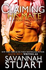 Claiming His Mate (A Werewolf Romance) (Crescent Moon Series Book 2) Kindle Edition