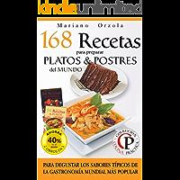 168 RECETAS PARA PREPARAR PLATOS Y POSTRES DEL MUNDO: Una selección de recetas típicas para degustar de exclusivos sabores (Colección Cocina Práctica - Edición 2 en 1) (Spanish Edition)