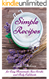 Simple Recipes for Easy Homemade Face Scrubs and Body Exfoliants: Organic Beauty on a Budget  (Herbal and Natural Remedies for Healhty Skin Care Book 1)