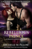 Rebellious Prince (Captured by a Dragon-Shifter Book 2)
