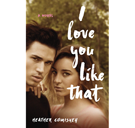 Amazon Com I Love You Like That A Novel Ebook Cumiskey Heather Kindle Store