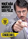 Você Não Merece Ser Feliz - Como Conseguir Mesmo Assim (Portuguese Edition)