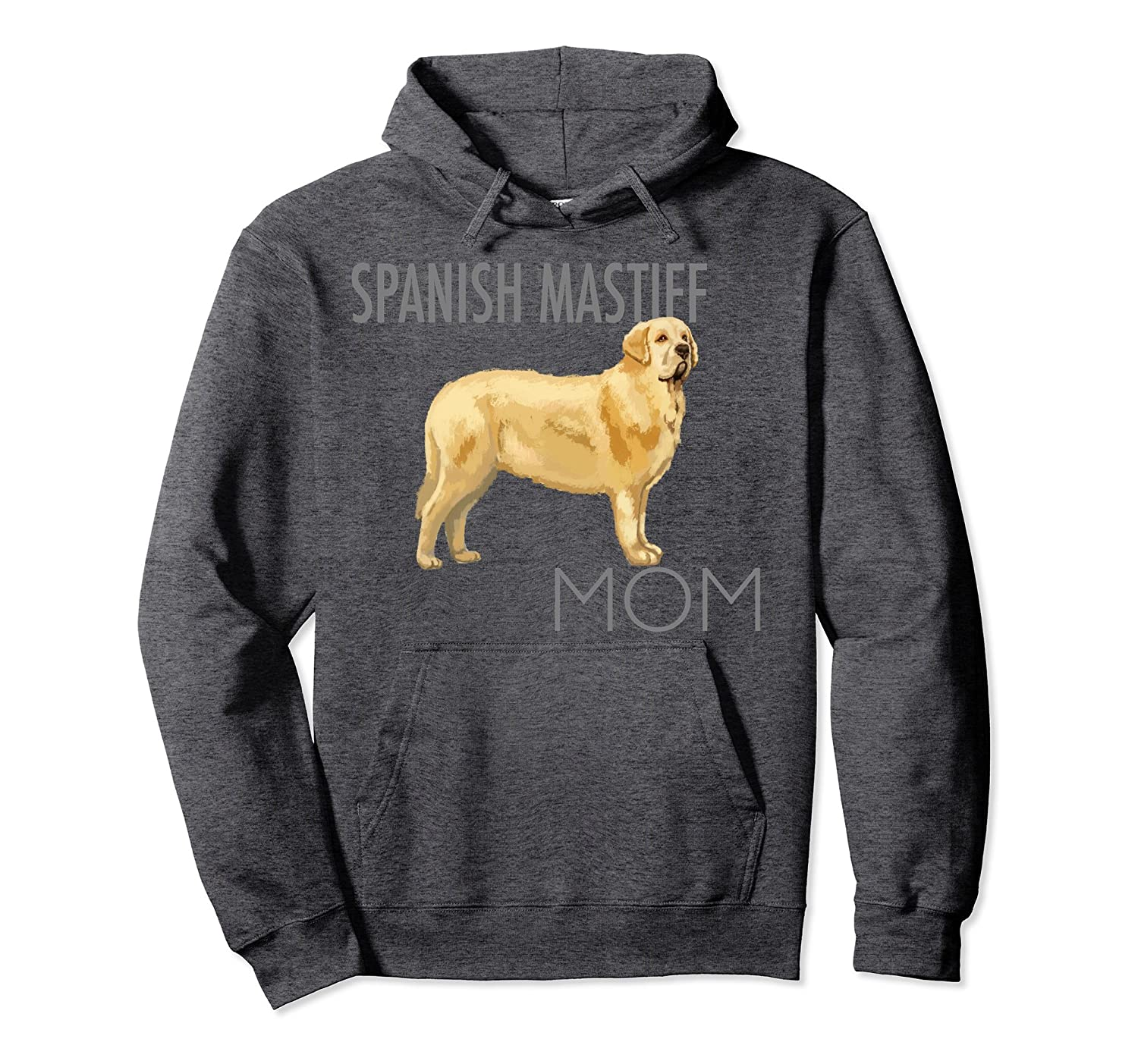 Spanish Mastiff Mom Dog Pullover Hoodie-ah my shirt one gift