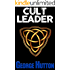 Cult Leader: Master Human Behavior And Leadership To Start Your Own Cult