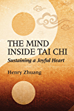 The Mind Inside Tai Chi: Sustaining a Joyful Heart (English Edition)