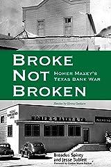 Broke, Not Broken: Homer Maxey's Texas Bank War (American Liberty and Justice) Kindle Edition