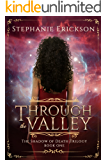 Through the Valley (The Shadow of Death Trilogy Book 1)