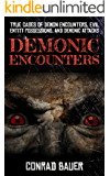 Demonic Encounters: True Cases of Demon Encounters, Evil Entity Possessions, and Demonic Attacks (Paranormal and…
