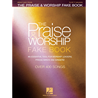The Praise & Worship Fake Book: An Essential Tool for Worship Leaders, Praise Bands and Singers! book cover