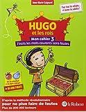 Hugo et les rois - Mon cahier 3 - J'écris les mots courants sans fautes
