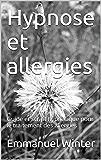 Hypnose et allergies: Guide et script hypnotique pour le traitement des allergies