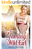 Taming a Wild Earl: A Sweet and Clean Regency Romance