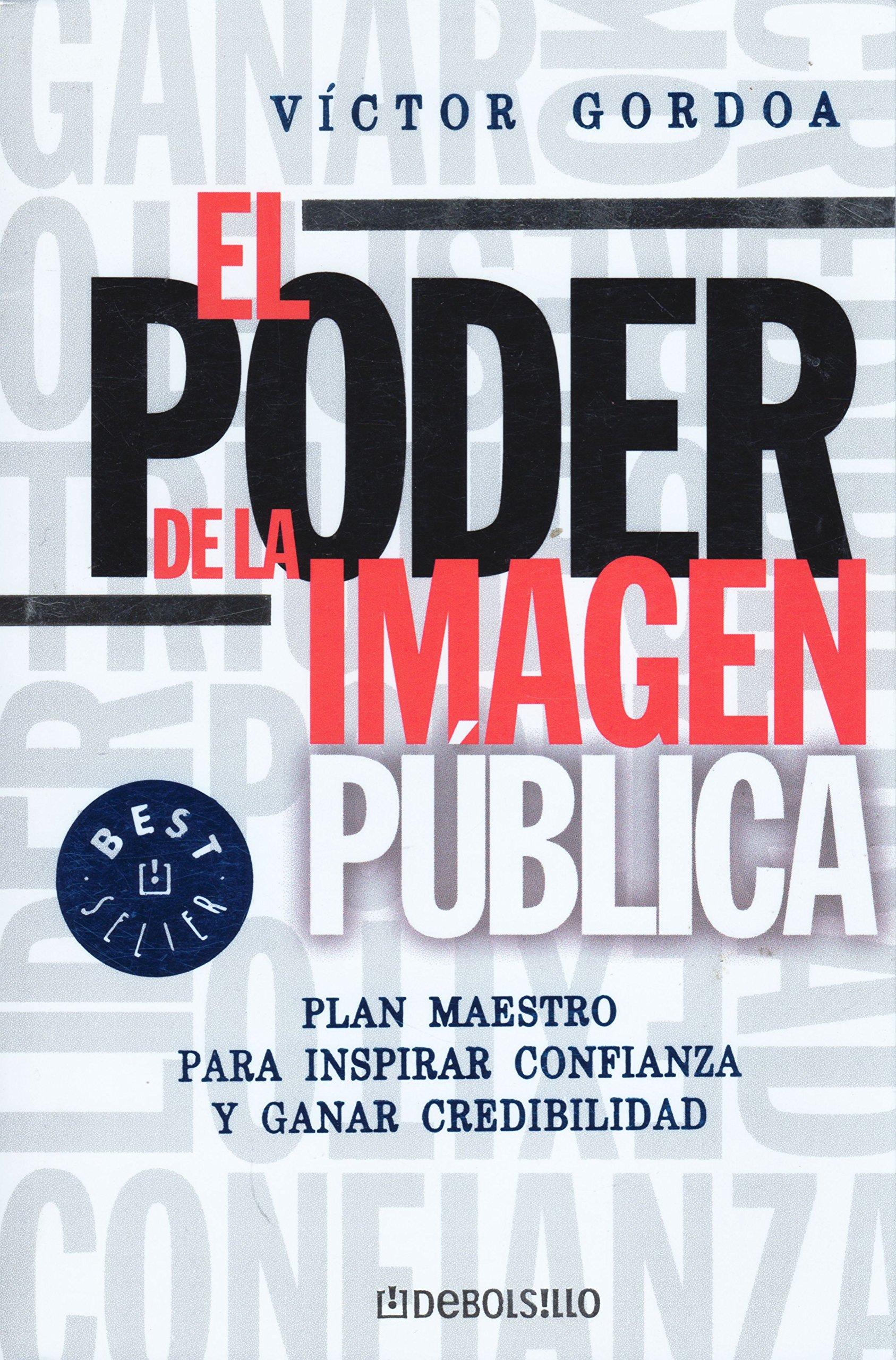 El Poder De La Imagen Publica: Plan Maestro Para Inspirar Confianza Y Ganar  Credibilidad (Spanish Edition): Gordoa, Victor: 9789707804913: Amazon.com:  Books @tataya.com.mx