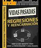 Vidas Pasadas - Regresiones y Reencarnación: Todo lo que necesitas saber sobre la Reencarnación y Vidas Pasadas