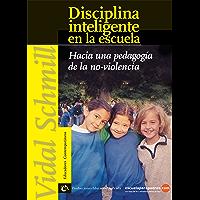 Disciplina inteligente en la escuela: Hacia una pedagogía de la no violencia (Educadores contemporáneos)