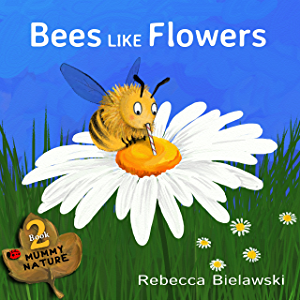 Bees Like Flowers: a childrens book (Mummy Nature 2)