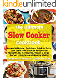 The Ultimate Slow Cooker Cookbook: Learn 1050 New, Delicious, Quick & Easy, Low Carb Slow Cooker Recipes for Weight Loss, Ketogenic, Vegan & Vegetarian Lifestyles and Healthy Living