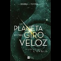 Um planeta em seu giro veloz (Uma dobra no tempo Livro 3)