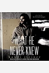 What He Never Knew: What He Doesn't Know Duet, Book 3 Audible Audiobook