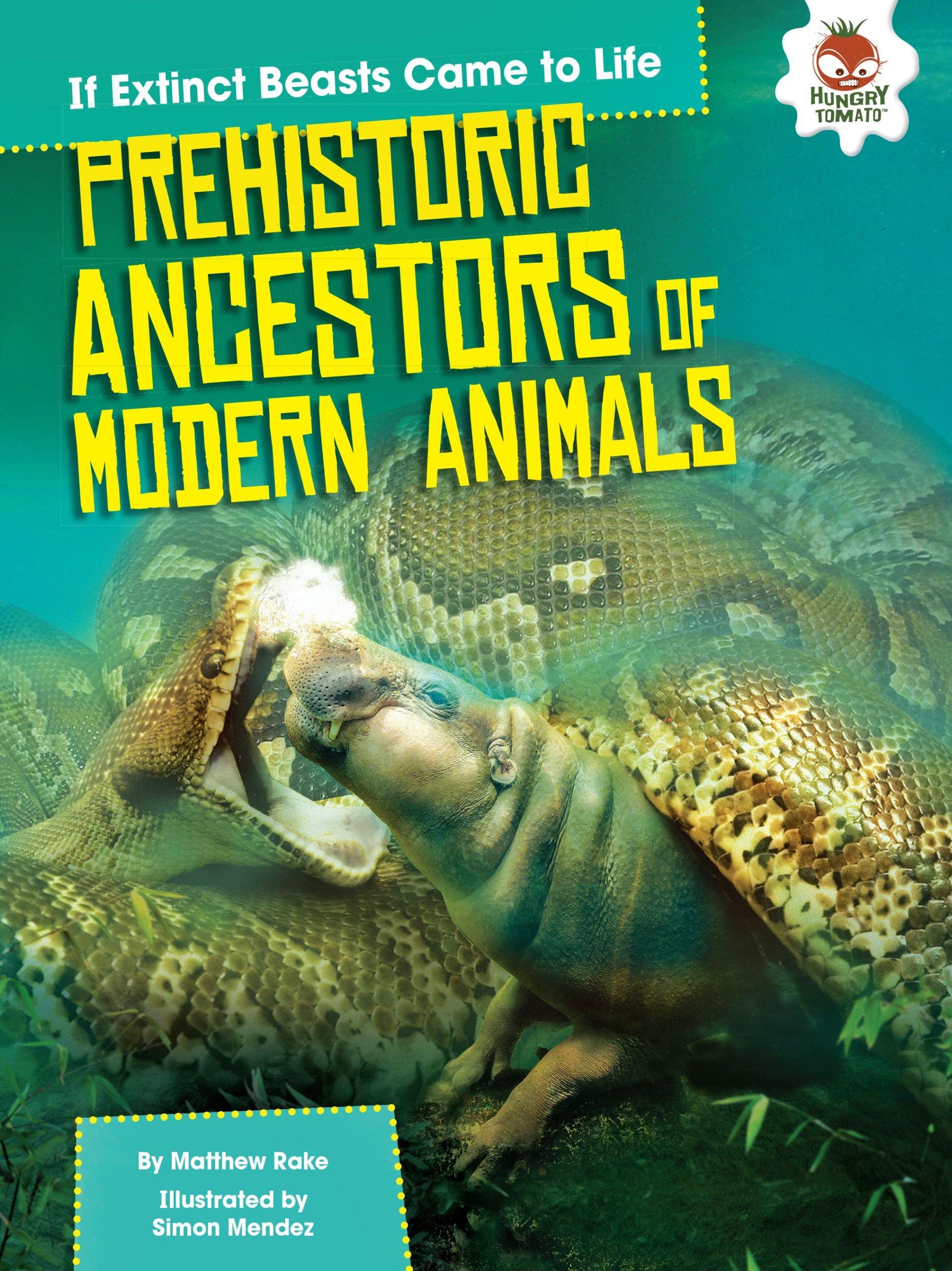 Prehistoric Ancestors of Modern Animals (If Extinct Beasts Came to Life) Paperback – January 1, 2017 Matthew Rake Simon Mendez Hungry Tomato 1512411590