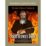John Brown's Body: An Historical Epic Movie Script About the Man Who Started the Civil War (Screenplays as Literature Series