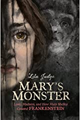 Mary's Monster: Love, Madness, and How Mary Shelley Created Frankenstein Kindle Edition