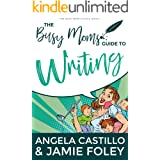 The Busy Moms Guide to Writing (Busy Moms Guides Book 1)