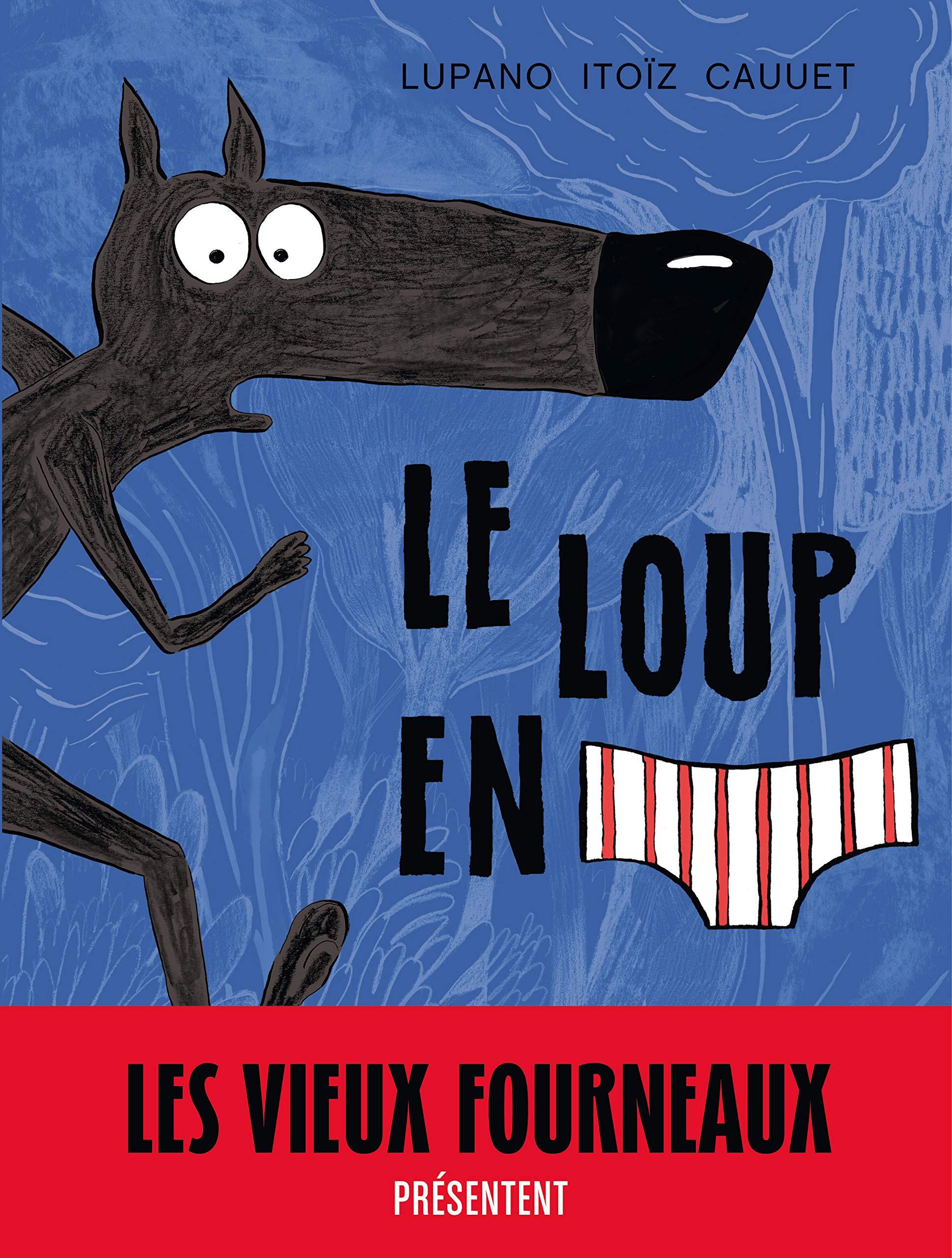 Le Loup en slip - tome 1 - Le Loup en slip: Amazon.fr: Lupano Wilfrid, Itoïz Mayana: Livres