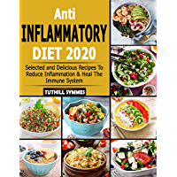 Anti-Inflammatory  Diet 2020: Selected and Delicious Recipes To Reduce Inflammation & Heal The Immune System (English Edition)