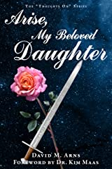 Arise, My Beloved Daughter (Thoughts On Book 13) Kindle Edition