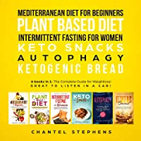 Mediterranean Diet for Beginners, Plant Based Diet, Intermittent Fasting for Women, Keto Snacks, Autophagy, Ketogenic Bread: 6 Books in 1: The Complete Guide for Weightloss!