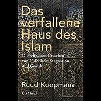 Das verfallene Haus des Islam: Die religiösen Ursachen von Unfreiheit, Stagnation und Gewalt (German Edition)