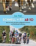 Schnell + fit ab 50: Wie Sie noch viele Jahre erfolgreich trainieren und Wettkämpfe bestreiten