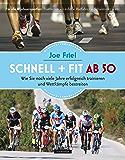 Schnell + fit ab 50: Wie Sie noch viele Jahre erfolgreich trainieren und Wettkämpfe bestreiten (German Edition)