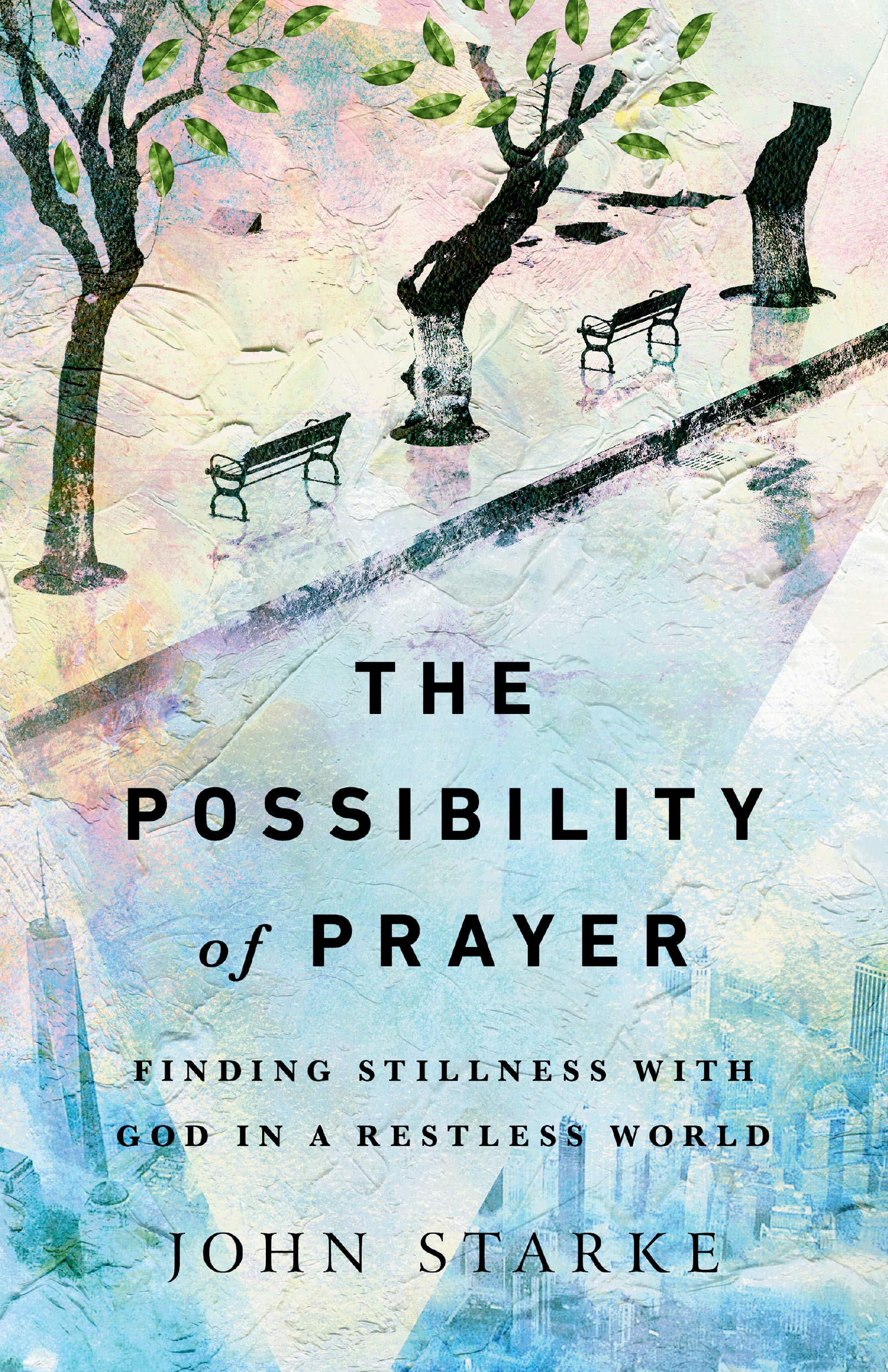 The Possibility of Prayer: Finding Stillness with God in a ...