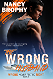 The Wrong Husband (Wrong Never Felt So Right Book 4)