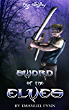 Epic Fantasy: Sword of the Elves (The Elven Saga, Book 1 of 4)