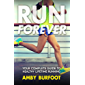 Run Forever: Your Complete Guide to Healthy Lifetime Running