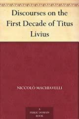 Discourses on the First Decade of Titus Livius Kindle Edition